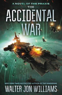 The accidental war / Walter Jon Williams.