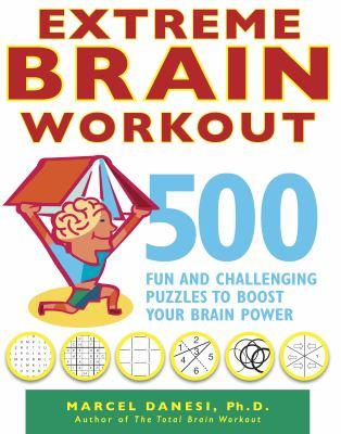 Extreme brain workout : 500 fun and challenging puzzles to boost your brain power / Marcel Danesi.