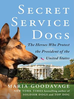Secret service dogs  : The Heroes Who Protect the President of the United States. Maria Goodavage.