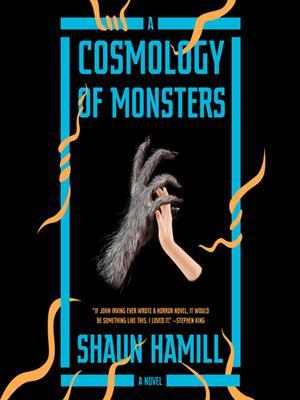 A cosmology of monsters  : A Novel. Shaun Hamill.