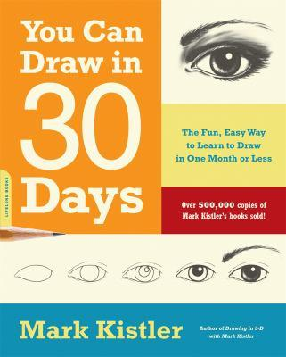 You can draw in 30 days : the fun, easy way to learn to draw in one month or less / Mark Kistler.