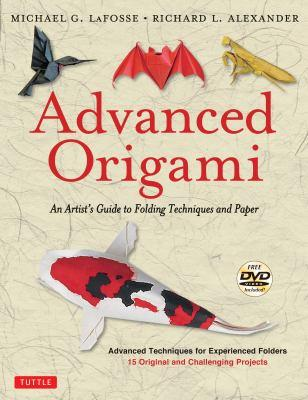Advanced origami : an artist's guide to folding techniques and paper / Michael G. LaFosse and Richard L. Alexander.