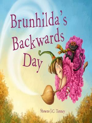 Brunhilda's backwards day . Shawna J. C Tenney.