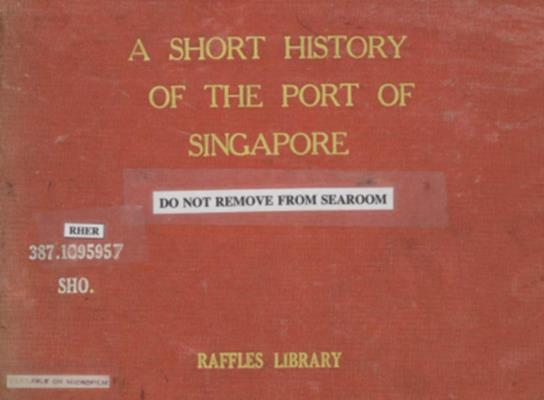 A short history of the Port of Singapore : with particular reference to the undertakings of the Singapore Harbour Board