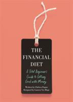 The financial diet : a total beginner's guide to getting good with money