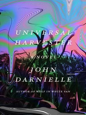 Universal harvester  : A Novel. John Darnielle.
