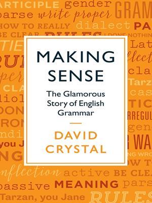 Making sense  : The Glamorous Story of English Grammar. David Crystal.