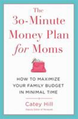 The 30-minute money plan for moms : how to maximize your family budget in minimal time