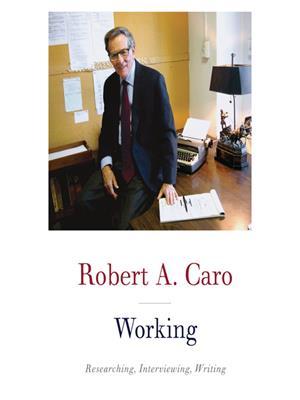 Working . Robert A Caro.