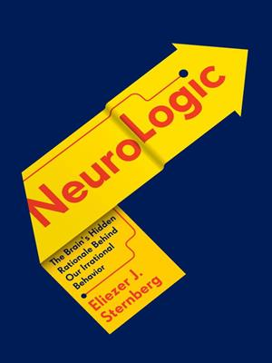 Neurologic  : The Brain's Hidden Rationale Behind Our Irrational Behavior. Eliezer Sternberg.