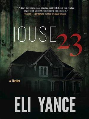 House 23  : A Thriller. Eli Yance.