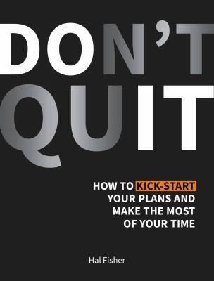 Don't quit : how to kick-start your plans and make the most of your time