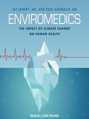Enviromedics  : The Impact of Climate Change on Human Health. Paul Auerbach.