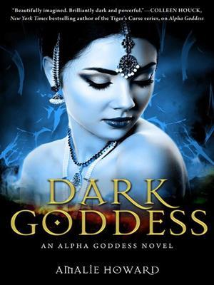 Dark goddess . Amalie Howard.