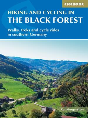 Hiking and cycling in the black forest  : Walks, treks and cycle rides in southern Germany. Kat Morgenstern.