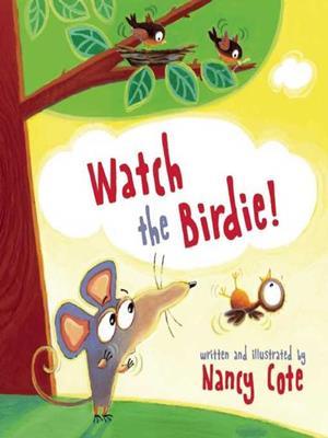 Watch the birdie! . Nancy Cote.