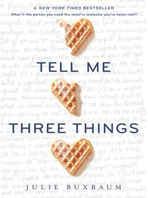 Tell me three things . Julie Buxbaum.