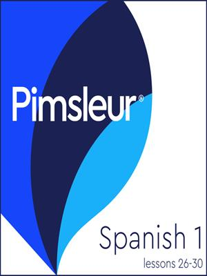 Pimsleur spanish level 1 lessons 26-30  : Learn to Speak, Understand, and Read Spanish with Pimsleur Language Programs. Pimsleur.