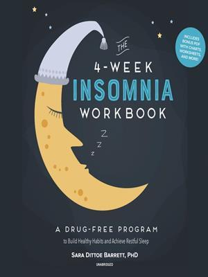 The 4-week insomnia workbook  : A Drug-Free Program to Build Healthy Habits and Achieve Restful Sleep. PhD Barrett, Sara Dittoe.