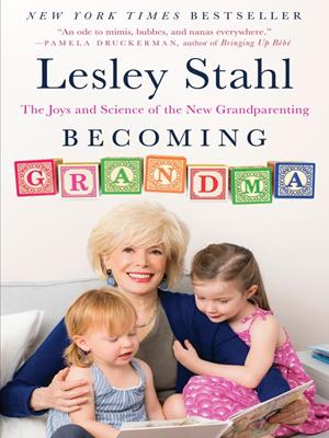 Becoming grandma  : The Joys and Science of the New Grandparenting. Lesley Stahl.