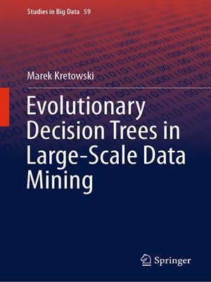 Evolutionary decision trees in large-scale data mining . Marek Kretowski.