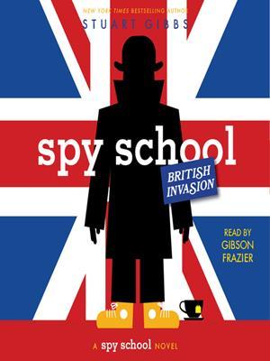 Spy school british invasion . Stuart Gibbs.