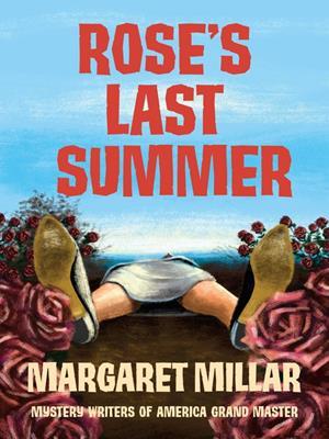 Rose's last summer . Margaret Millar.