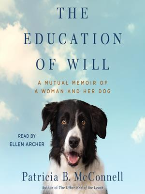 The education of will  : A Mutual Memoir of a Woman and Her Dog. Patricia B McConnell.