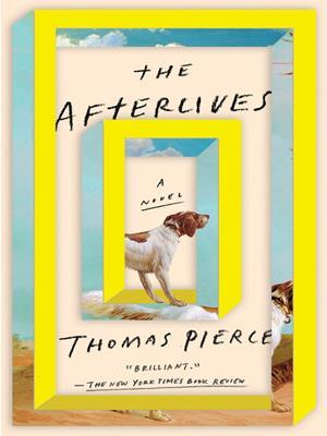 The afterlives  : A Novel. Thomas Pierce.