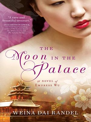 Moon in the palace  : Empress of Bright Moon Duology Series, Book 1. Weina Dai Randel.