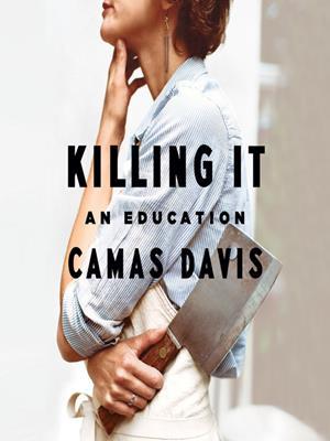 Killing it  : An Education. Camas Davis.