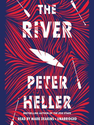 The river  : A novel. Peter Heller.