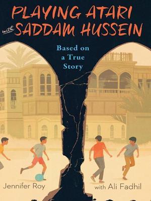 Playing atari with saddam hussein  : Based on a True Story. Jennifer Roy.