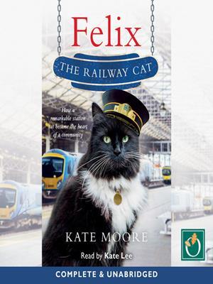 Felix the railway cat . Kate Moore.