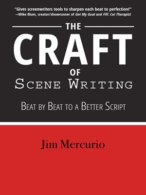 The craft of scene writing  : Beat by Beat to a Better Script. Jim Mercurio.