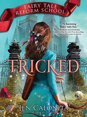 Tricked  : Fairy Tale Reform School Series, Book 3. Jen Calonita.