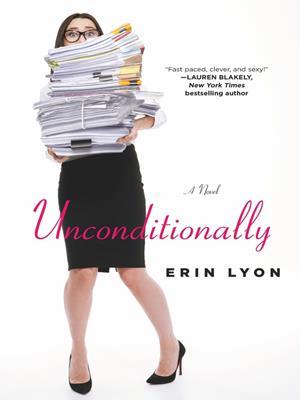 Unconditionally  : A Novel. Erin Lyon.