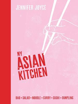 My asian kitchen  : Bao*Salad*Noodle*Curry*Sushi*Dumpling*. Jennifer Joyce.