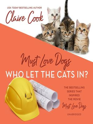 Who let the cats in?  : Must Love Dogs Series, Book 1. Claire Cook.