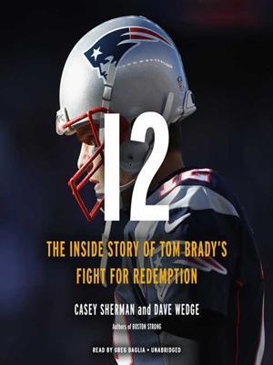 12  : The Inside Story of Tom Brady's Fight for Redemption. Casey Sherman.