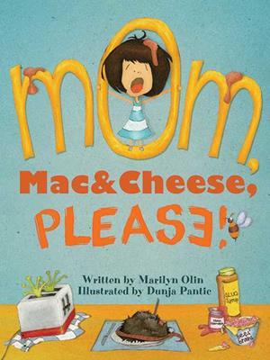 Mom, mac & cheese, please! . Marilyn Olin.