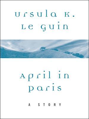 April in paris  : A Story. Ursula K Le Guin.