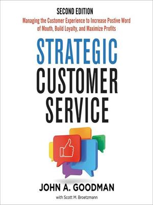 Strategic customer service  : Managing the Customer Experience to Increase Positive Word of Mouth, Build Loyalty, and Maximize Profits. John Goodman.