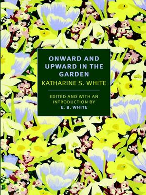 Onward and upward in the garden . Katherine S White.