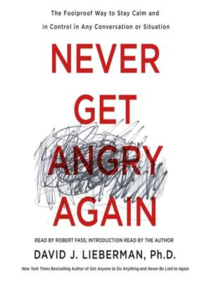 Never get angry again  : The Foolproof Way to Stay Calm and in Control in Any Conversation or Situation. David J Lieberman.