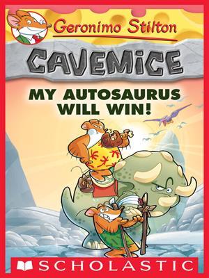 My autosaurus will win!  : Geronimo Stilton Cavemice Series, Book 10. Geronimo Stilton.