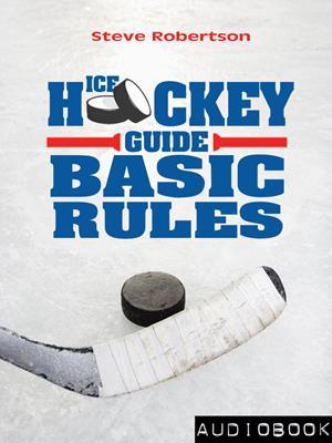 Ice hockey guide  : Basic Rules. Steve Robertson.