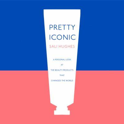 Pretty iconic [electronic resource] : A Personal Look at the Beauty Products that Changed the World. Sali Hughes.