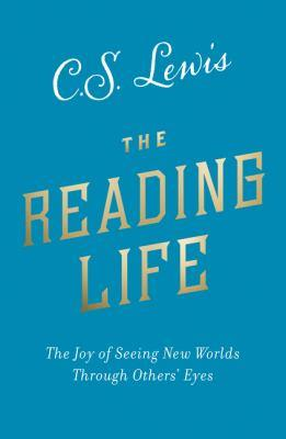 The reading life [electronic resource] : The joy of seeing new worlds through others' eyes. C. S Lewis.