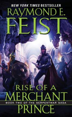Rise of a merchant prince [electronic resource] : Riftwar: the serpentwar saga, book 2. Raymond E Feist.